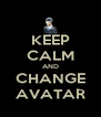 KEEP CALM AND CHANGE AVATAR - Personalised Poster A4 size