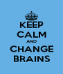 KEEP CALM AND CHANGE BRAINS - Personalised Poster A4 size