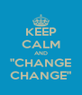 "KEEP CALM AND ""CHANGE CHANGE"" - Personalised Poster A4 size"