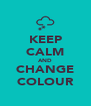 KEEP CALM AND CHANGE COLOUR - Personalised Poster A4 size