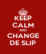 KEEP CALM AND CHANGE DE SLIP - Personalised Poster A4 size