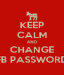 KEEP CALM AND CHANGE FB PASSWORD - Personalised Poster A4 size