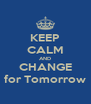 KEEP CALM AND CHANGE for Tomorrow - Personalised Poster A4 size