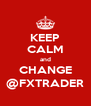 KEEP CALM and CHANGE @FXTRADER - Personalised Poster A4 size