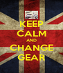 KEEP CALM AND CHANGE GEAR - Personalised Poster A4 size