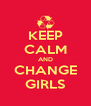 KEEP CALM AND CHANGE GIRLS - Personalised Poster A4 size
