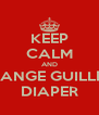 KEEP CALM AND CHANGE GUILLE¨S DIAPER - Personalised Poster A4 size