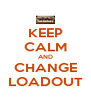 KEEP CALM AND CHANGE LOADOUT - Personalised Poster A4 size