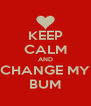 KEEP CALM AND CHANGE MY BUM - Personalised Poster A4 size