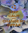 KEEP CALM AND CHANGE MY DIPPAR - Personalised Poster A4 size