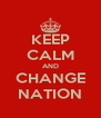 KEEP CALM AND CHANGE NATION - Personalised Poster A4 size