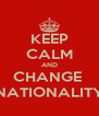 KEEP CALM AND CHANGE  NATIONALITY - Personalised Poster A4 size