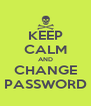 KEEP CALM AND CHANGE PASSWORD - Personalised Poster A4 size