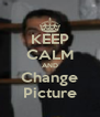 KEEP CALM AND Change Picture - Personalised Poster A4 size