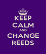 KEEP CALM AND CHANGE REEDS - Personalised Poster A4 size