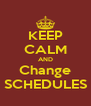 KEEP CALM AND Change SCHEDULES - Personalised Poster A4 size