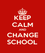 KEEP CALM AND CHANGE SCHOOL - Personalised Poster A4 size