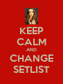 KEEP CALM AND CHANGE SETLIST - Personalised Poster A4 size