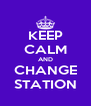 KEEP CALM AND CHANGE STATION - Personalised Poster A4 size