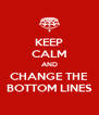 KEEP CALM AND CHANGE THE BOTTOM LINES - Personalised Poster A4 size