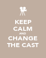 KEEP CALM AND CHANGE THE CAST - Personalised Poster A4 size