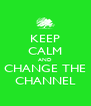 KEEP CALM AND CHANGE THE CHANNEL - Personalised Poster A4 size