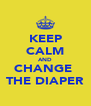 KEEP CALM AND CHANGE  THE DIAPER - Personalised Poster A4 size