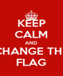 KEEP CALM AND CHANGE THE FLAG - Personalised Poster A4 size