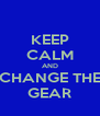 KEEP CALM AND CHANGE THE GEAR - Personalised Poster A4 size