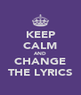 KEEP CALM AND CHANGE THE LYRICS - Personalised Poster A4 size
