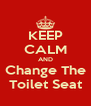 KEEP CALM AND Change The Toilet Seat - Personalised Poster A4 size