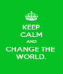 KEEP CALM AND CHANGE THE  WORLD. - Personalised Poster A4 size