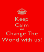 Keep Calm and Change The World with us! - Personalised Poster A4 size