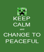 KEEP CALM and CHANGE TO PEACEFUL - Personalised Poster A4 size