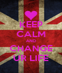 KEEP CALM AND CHANGE UR LIFE - Personalised Poster A4 size