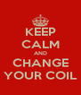 KEEP CALM AND CHANGE YOUR COIL - Personalised Poster A4 size