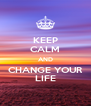 KEEP CALM AND CHANGE YOUR LIFE - Personalised Poster A4 size