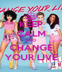 KEEP CALM AND CHANGE YOUR LIVE - Personalised Poster A4 size