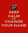 KEEP CALM AND CHANGE YOUR NAME - Personalised Poster A4 size