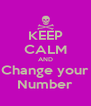 KEEP CALM AND Change your Number - Personalised Poster A4 size