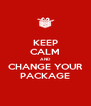 KEEP CALM AND CHANGE YOUR PACKAGE - Personalised Poster A4 size