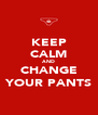 KEEP CALM AND CHANGE YOUR PANTS - Personalised Poster A4 size
