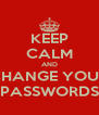 KEEP CALM AND CHANGE YOUR PASSWORDS - Personalised Poster A4 size