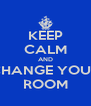KEEP CALM AND CHANGE YOUR ROOM - Personalised Poster A4 size