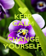 KEEP CALM AND CHANGE YOURSELF. - Personalised Poster A4 size