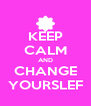 KEEP CALM AND CHANGE YOURSLEF - Personalised Poster A4 size