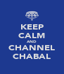 KEEP CALM AND CHANNEL CHABAL - Personalised Poster A4 size