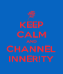 KEEP CALM AND CHANNEL INNER!TY - Personalised Poster A4 size
