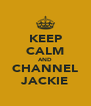 KEEP CALM AND CHANNEL JACKIE - Personalised Poster A4 size
