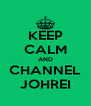 KEEP CALM AND CHANNEL JOHREI - Personalised Poster A4 size